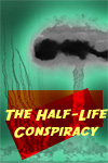 The Half-Life Conspiracy